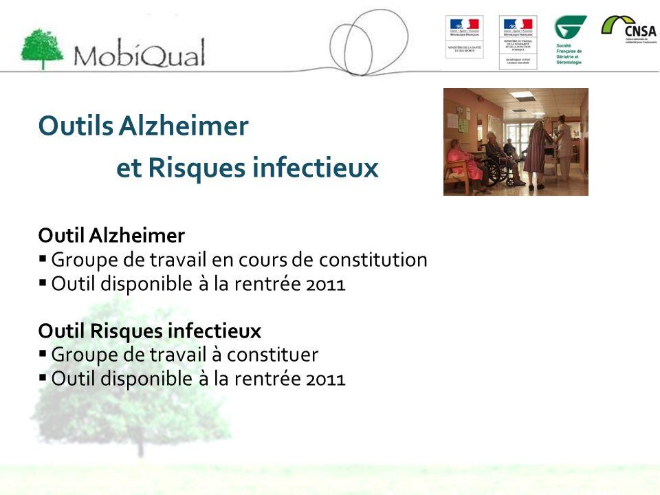Outils Alzheimer et Risques infectieux Outil Alzheimer Groupe de travail en cours de constitution Outil disponible à la rentrée 2011 Outil Risques inf