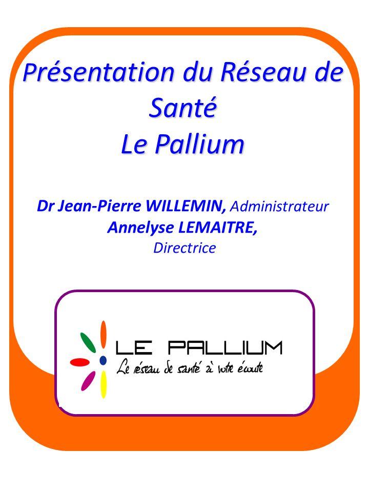 P résentation du Réseau de Santé Le Pallium Dr Jean-Pierre WILLEMIN, Administrateur Annelyse LEMAITRE, Directrice