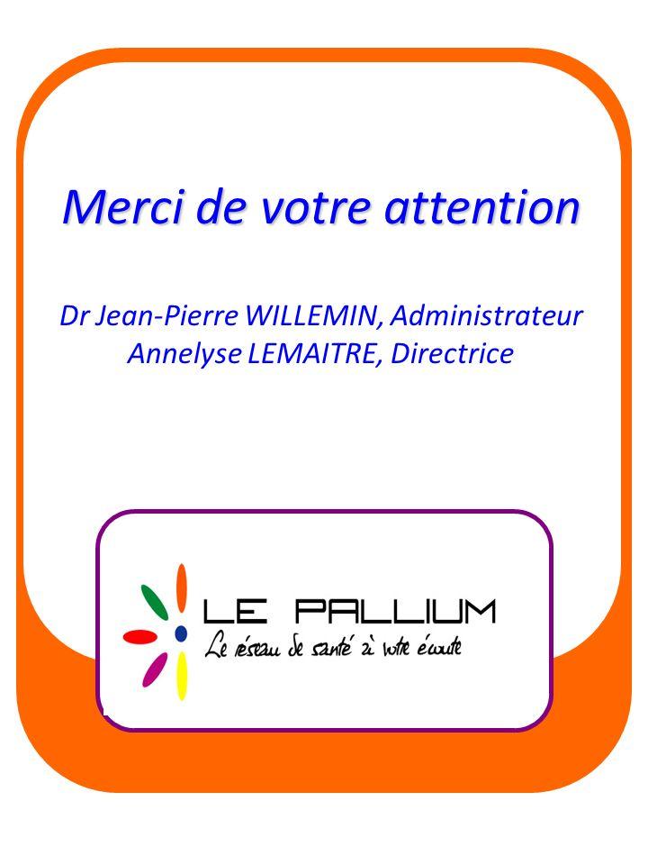 Merci de votre attention Dr Jean-Pierre WILLEMIN, Administrateur Annelyse LEMAITRE, Directrice