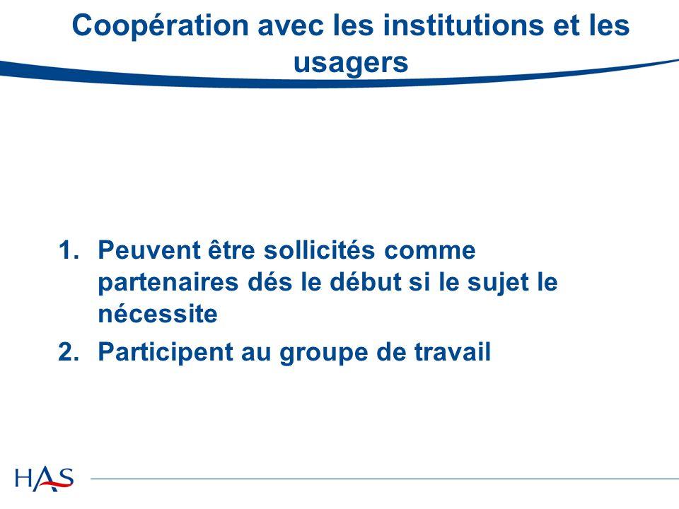 Coopération avec les institutions et les usagers 1.Peuvent être sollicités comme partenaires dés le début si le sujet le nécessite 2.Participent au groupe de travail