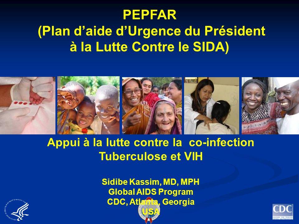 PEPFAR (Plan daide dUrgence du Président à la Lutte Contre le SIDA) Appui à la lutte contre la co-infection Tuberculose et VIH Sidibe Kassim, MD, MPH