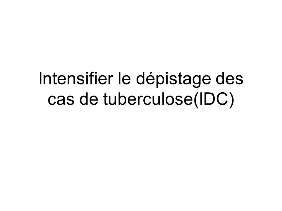Intensifier le dépistage des cas de tuberculose(IDC)