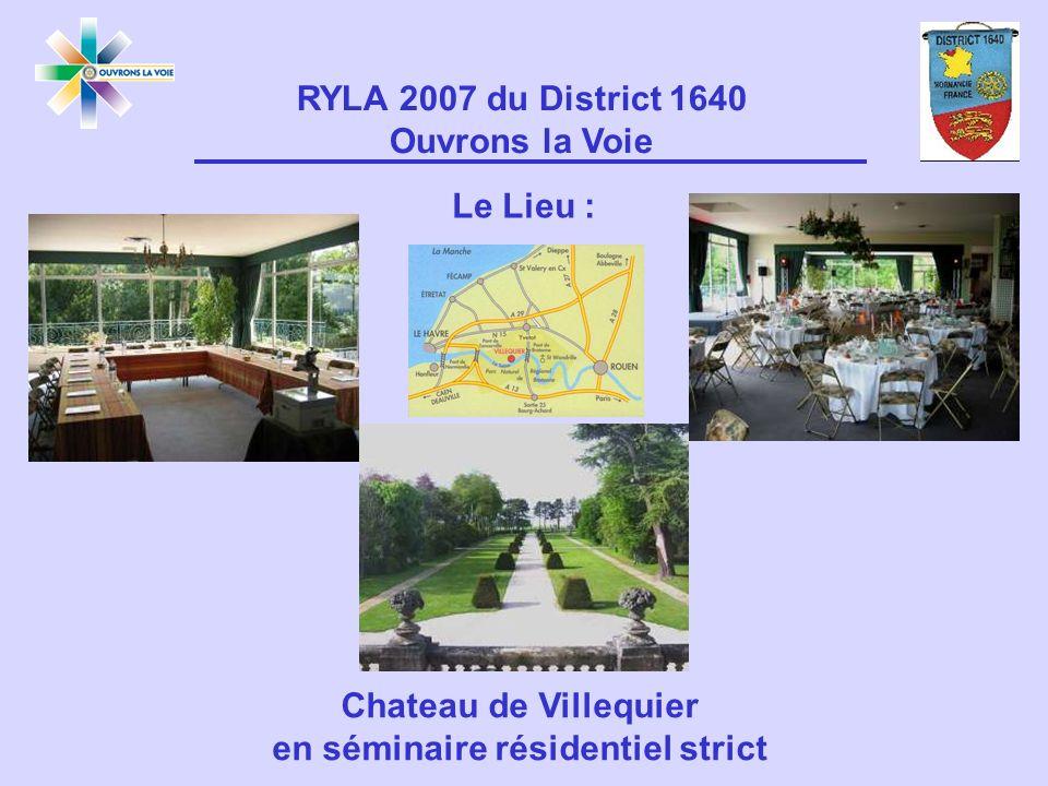 Le Lieu : RYLA 2007 du District 1640 Ouvrons la Voie Chateau de Villequier en séminaire résidentiel strict