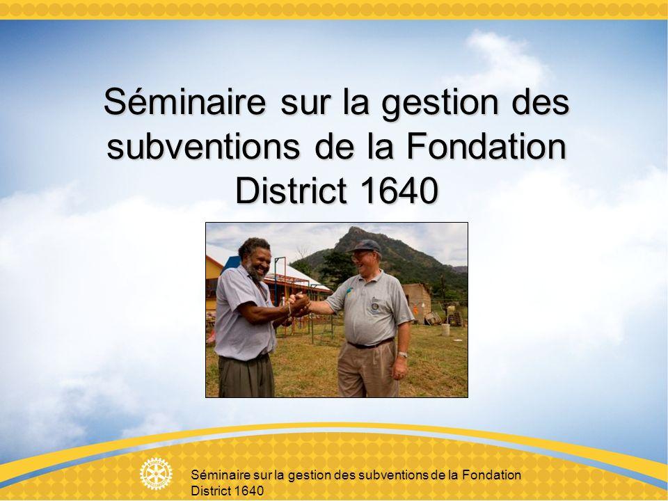 Séminaire sur la gestion des subventions de la Fondation District 1640 Partenaires Les Rotariens ayant identifié un besoin dans leur collectivité Limplication des partenaires dans toutes les étapes de laction favorise son succès Une bonne communication entre les partenaires est primordiale