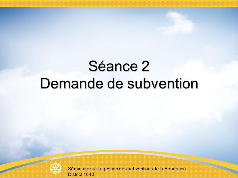 Séminaire sur la gestion des subventions de la Fondation District 1640 Séance 2 Demande de subvention