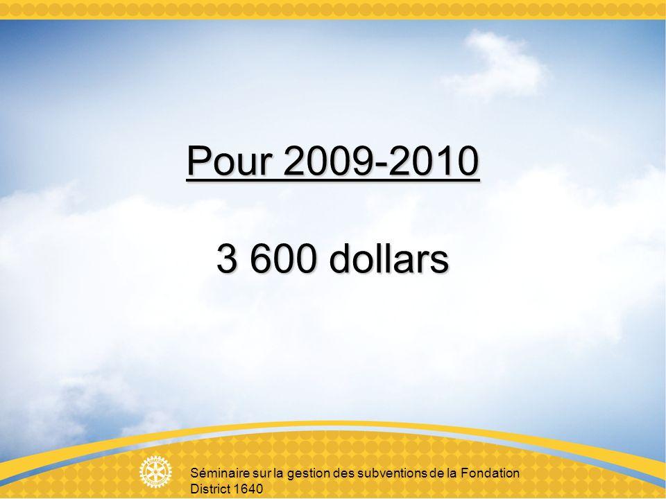 Séminaire sur la gestion des subventions de la Fondation District 1640 Pour 2009-2010 3 600 dollars