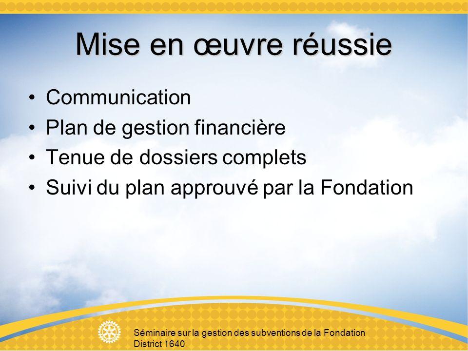 Séminaire sur la gestion des subventions de la Fondation District 1640 Mise en œuvre réussie Communication Plan de gestion financière Tenue de dossiers complets Suivi du plan approuvé par la Fondation