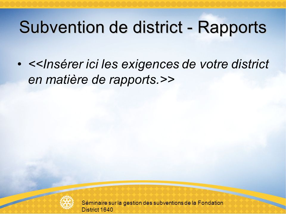 Séminaire sur la gestion des subventions de la Fondation District 1640 Subvention de district - Rapports >
