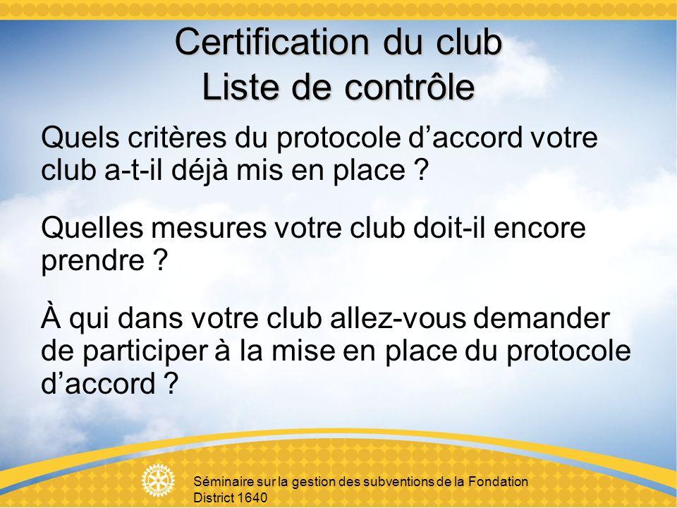 Séminaire sur la gestion des subventions de la Fondation District 1640 Certification du club Liste de contrôle Quels critères du protocole daccord votre club a-t-il déjà mis en place .