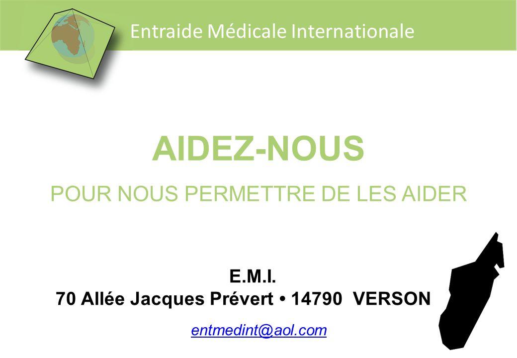 Entraide Médicale Internationale AIDEZ-NOUS POUR NOUS PERMETTRE DE LES AIDER E.M.I. 70 Allée Jacques Prévert 14790 VERSON entmedint@aol.com
