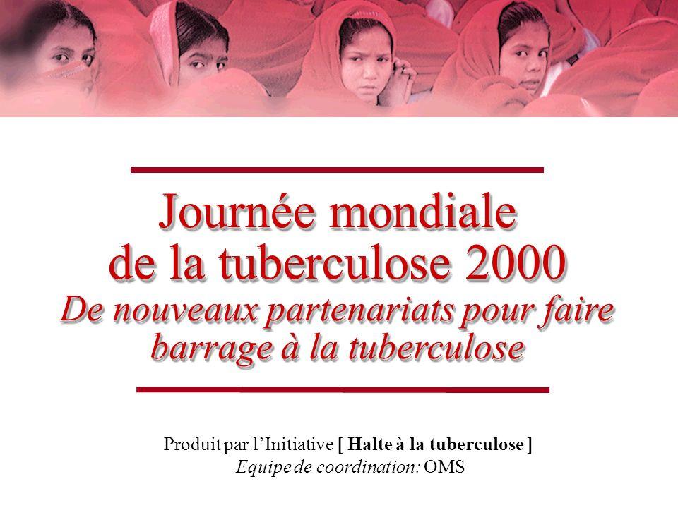 Journée mondiale de la tuberculose 2000 De nouveaux partenariats pour faire barrage à la tuberculose Produit par lInitiative [ Halte à la tuberculose