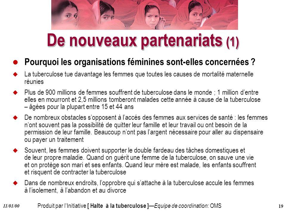 Produit par lInitiative [ Halte à la tuberculose ] Equipe de coordination: OMS 11/01/00 19 De nouveaux partenariats (1) l Pourquoi les organisations f