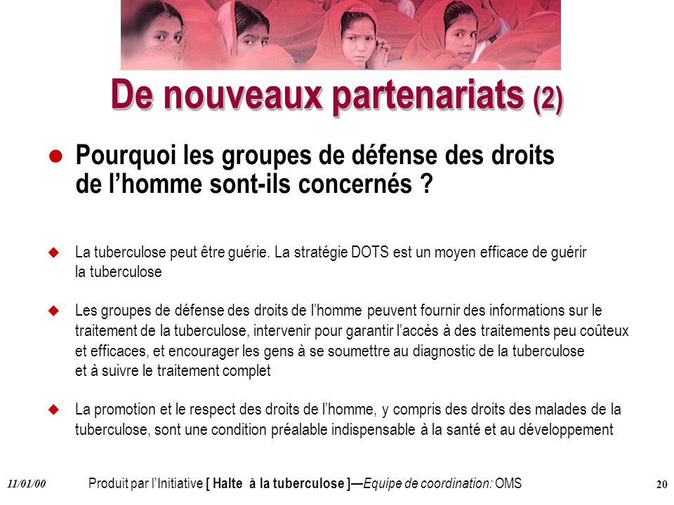 Produit par lInitiative [ Halte à la tuberculose ] Equipe de coordination: OMS 11/01/00 20 De nouveaux partenariats (2) l Pourquoi les groupes de défe