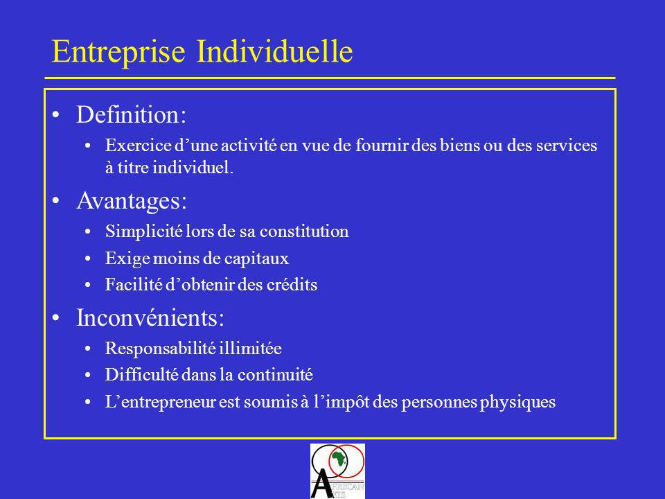 Entreprise Individuelle Definition: Exercice dune activité en vue de fournir des biens ou des services à titre individuel. Avantages: Simplicité lors