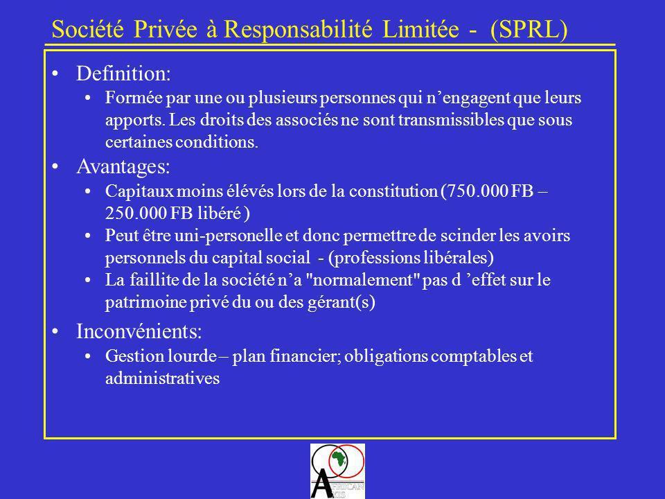 Société Privée à Responsabilité Limitée - (SPRL) Definition: Formée par une ou plusieurs personnes qui nengagent que leurs apports. Les droits des ass