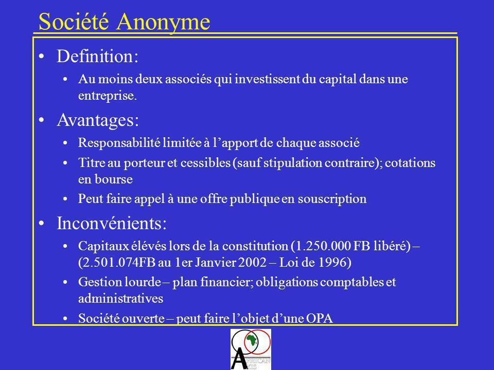 Société Anonyme Definition: Au moins deux associés qui investissent du capital dans une entreprise. Avantages: Responsabilité limitée à lapport de cha