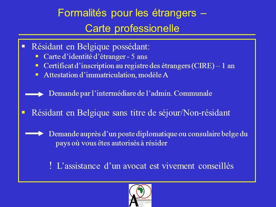 Résidant en Belgique possédant: Carte didentité détranger - 5 ans Certificat dinscription au registre des étrangers (CIRE) – 1 an Attestation dimmatri