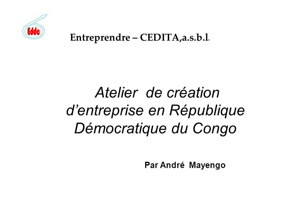 Entreprendre – CEDITA,a.s.b.l. Atelier de création dentreprise en République Démocratique du Congo Par André Mayengo