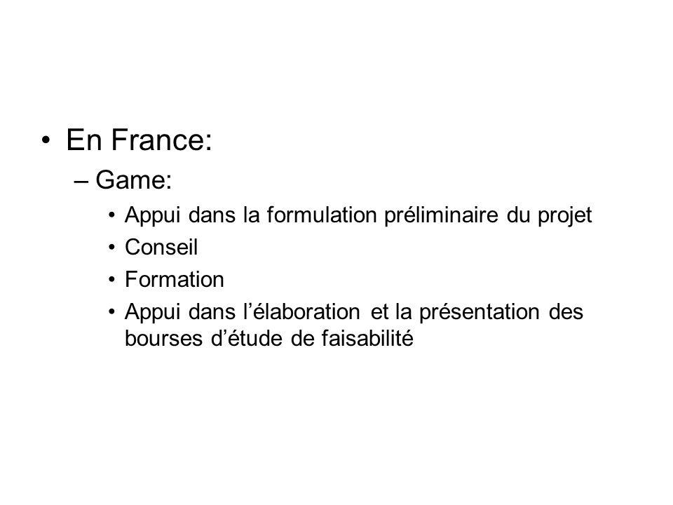 En France: –Game: Appui dans la formulation préliminaire du projet Conseil Formation Appui dans lélaboration et la présentation des bourses détude de