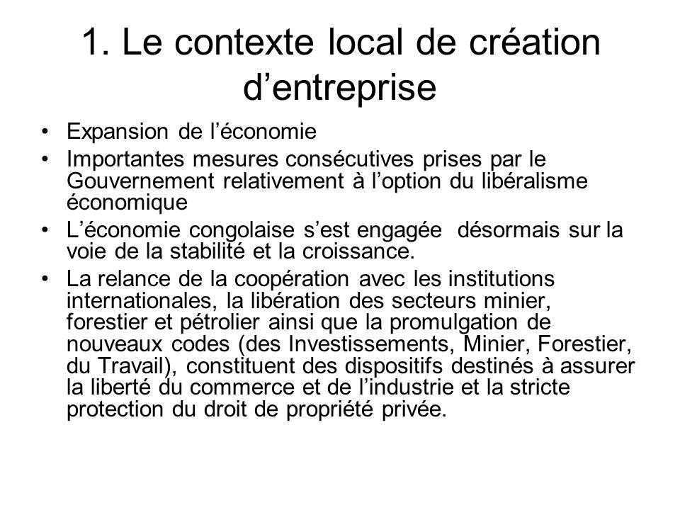 1. Le contexte local de création dentreprise Expansion de léconomie Importantes mesures consécutives prises par le Gouvernement relativement à loption