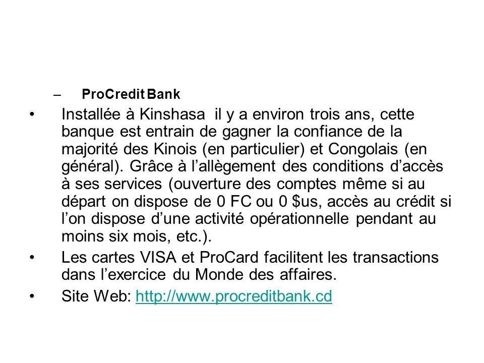–ProCredit Bank Installée à Kinshasa il y a environ trois ans, cette banque est entrain de gagner la confiance de la majorité des Kinois (en particuli