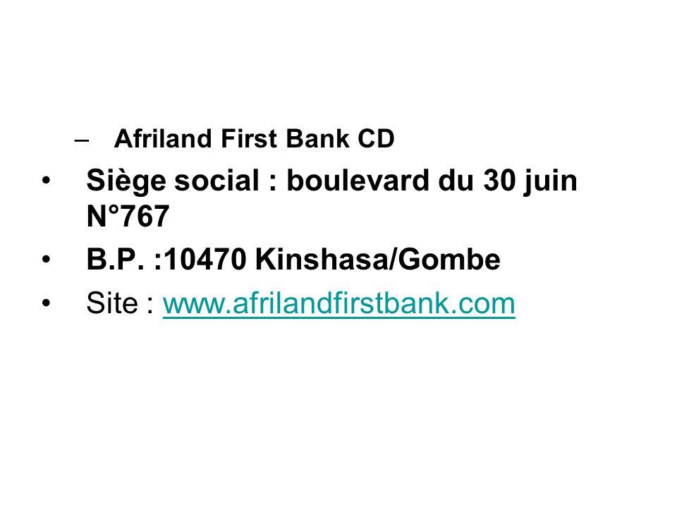 –Afriland First Bank CD Siège social : boulevard du 30 juin N°767 B.P. :10470 Kinshasa/Gombe Site : www.afrilandfirstbank.comwww.afrilandfirstbank.com