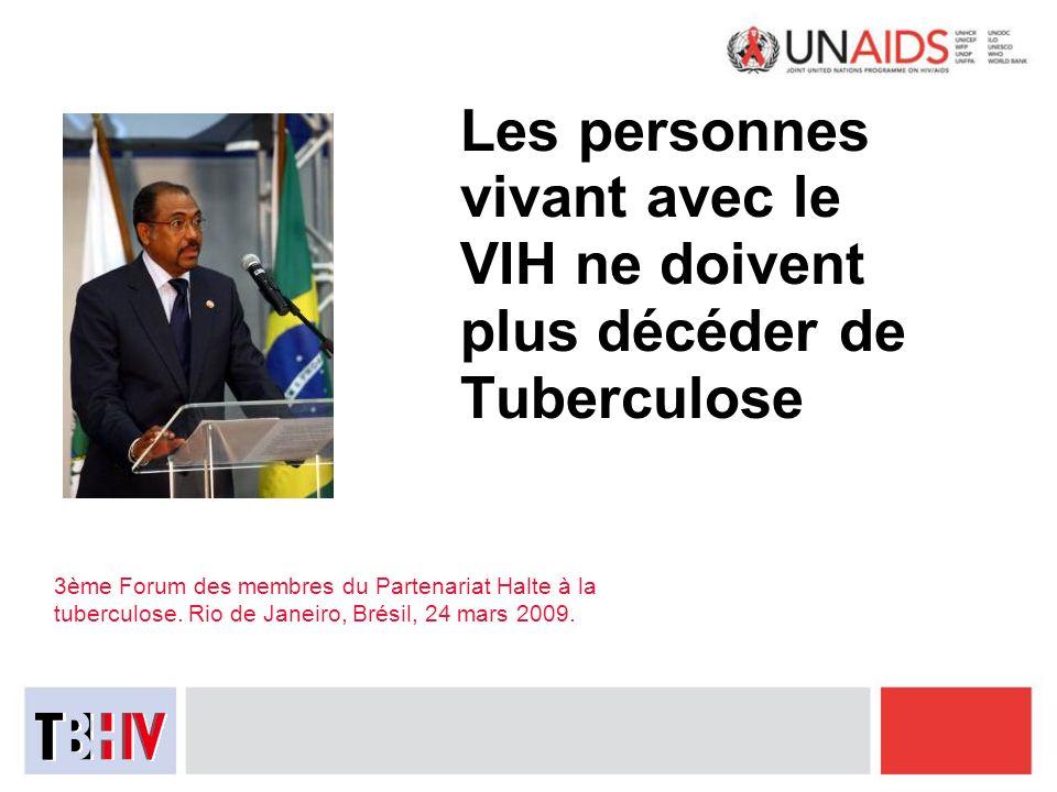 Les personnes vivant avec le VIH ne doivent plus décéder de Tuberculose 3ème Forum des membres du Partenariat Halte à la tuberculose. Rio de Janeiro,