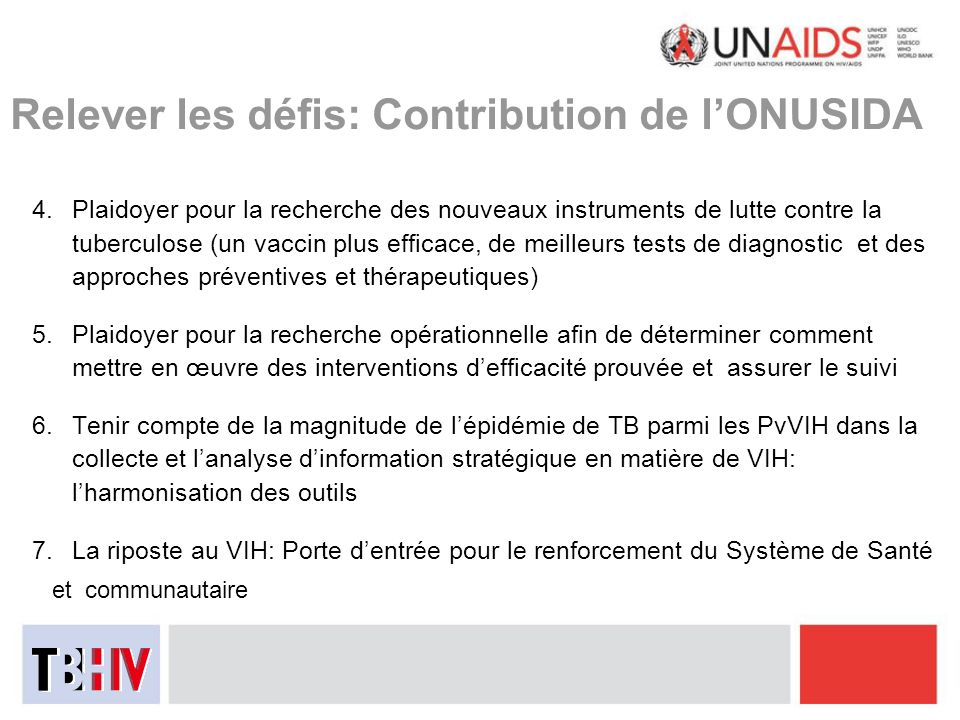 Relever les défis: Contribution de lONUSIDA 4.Plaidoyer pour la recherche des nouveaux instruments de lutte contre la tuberculose (un vaccin plus effi