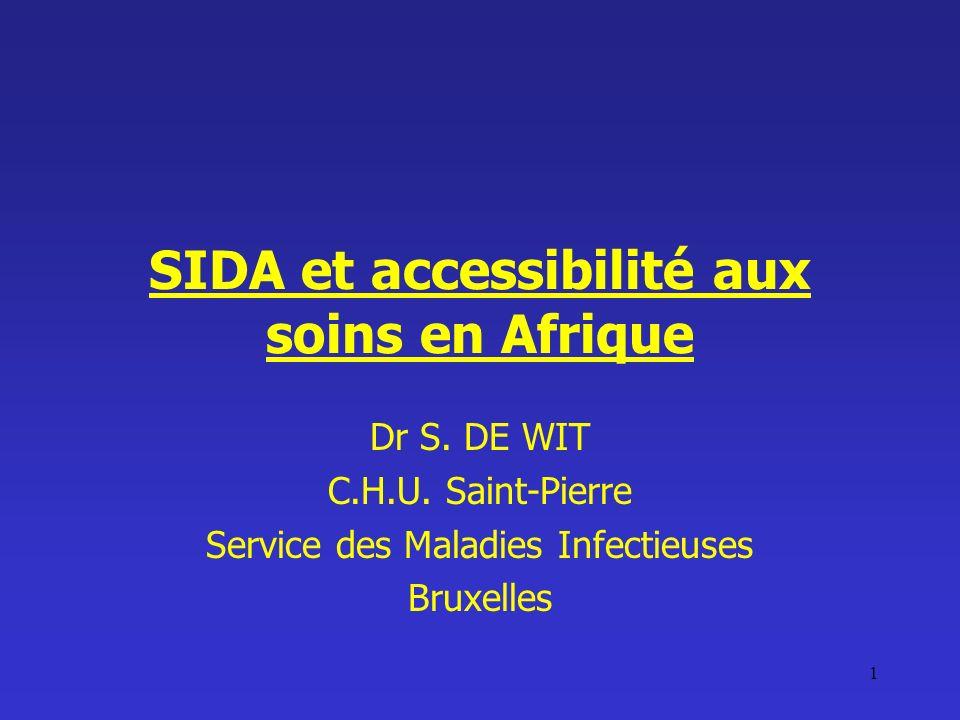 1 SIDA et accessibilité aux soins en Afrique Dr S. DE WIT C.H.U. Saint-Pierre Service des Maladies Infectieuses Bruxelles