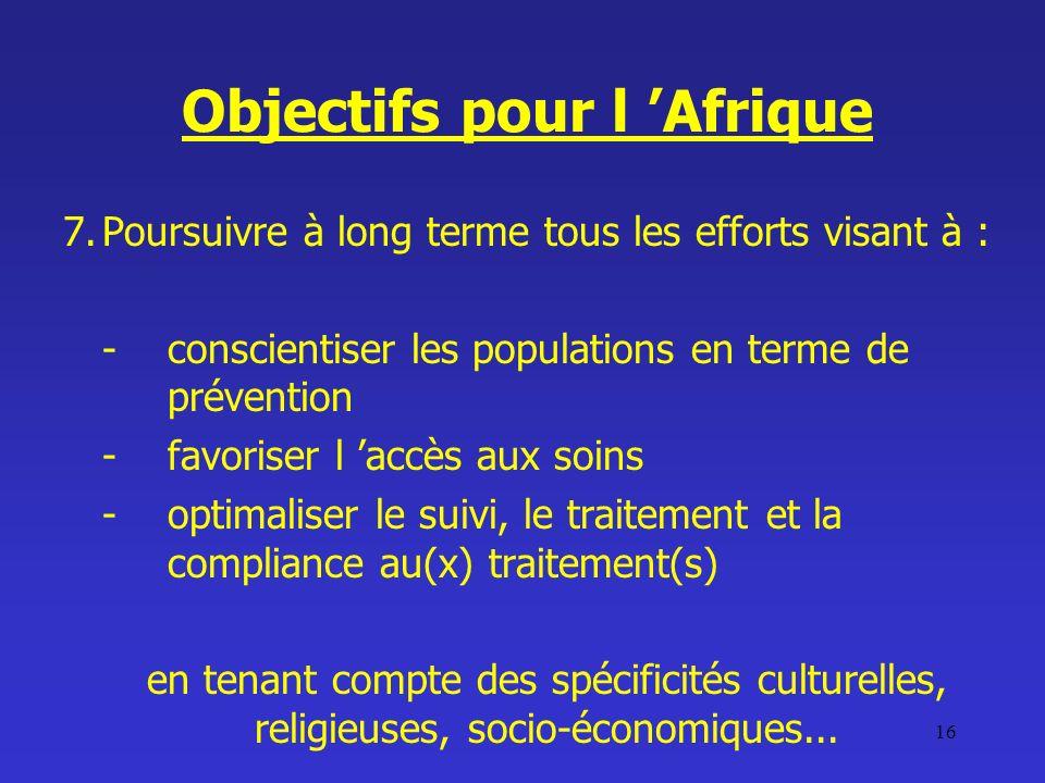 16 7.Poursuivre à long terme tous les efforts visant à : -conscientiser les populations en terme de prévention -favoriser l accès aux soins -optimalis