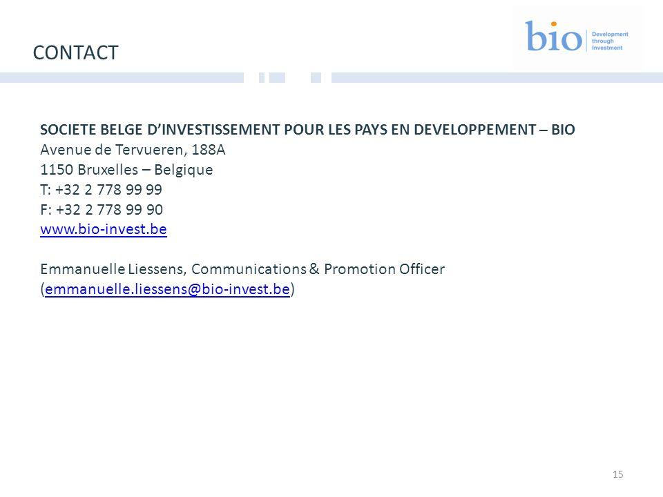 15 CONTACT SOCIETE BELGE DINVESTISSEMENT POUR LES PAYS EN DEVELOPPEMENT – BIO Avenue de Tervueren, 188A 1150 Bruxelles – Belgique T: +32 2 778 99 99 F: +32 2 778 99 90 www.bio-invest.be Emmanuelle Liessens, Communications & Promotion Officer (emmanuelle.liessens@bio-invest.be)emmanuelle.liessens@bio-invest.be