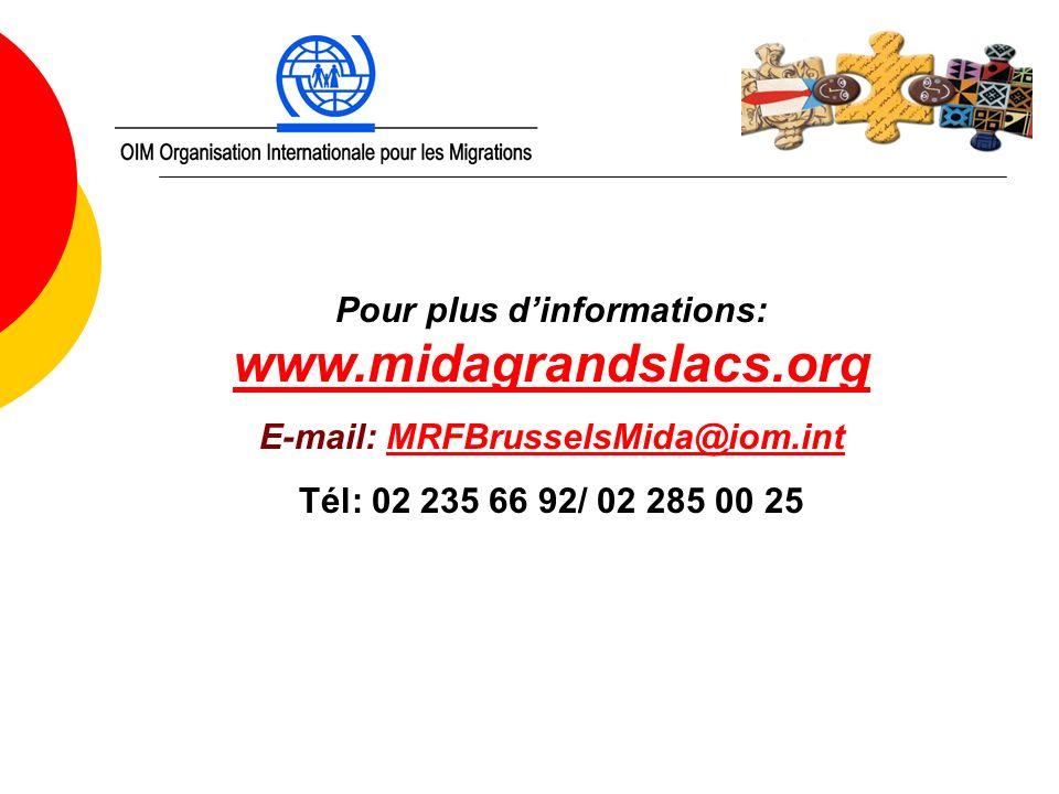 Pour plus dinformations: www.midagrandslacs.org www.midagrandslacs.org E-mail: MRFBrusselsMida@iom.intMRFBrusselsMida@iom.int Tél: 02 235 66 92/ 02 28