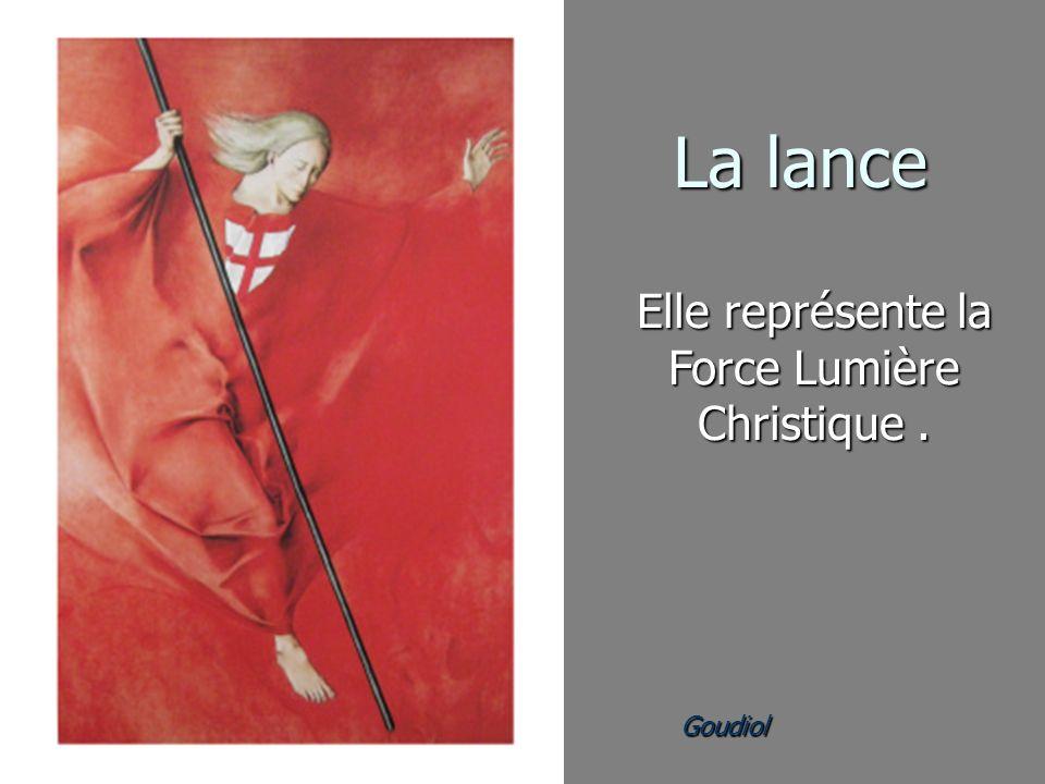 Goudiol Elle représente la Force Lumière Christique. La lance