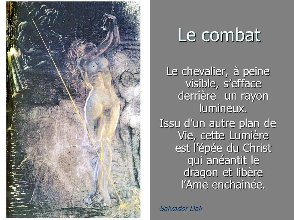 Salvador Dali Le combat Le chevalier, à peine visible, sefface derrière un rayon lumineux. Issu dun autre plan de Vie, cette Lumière est lépée du Chri