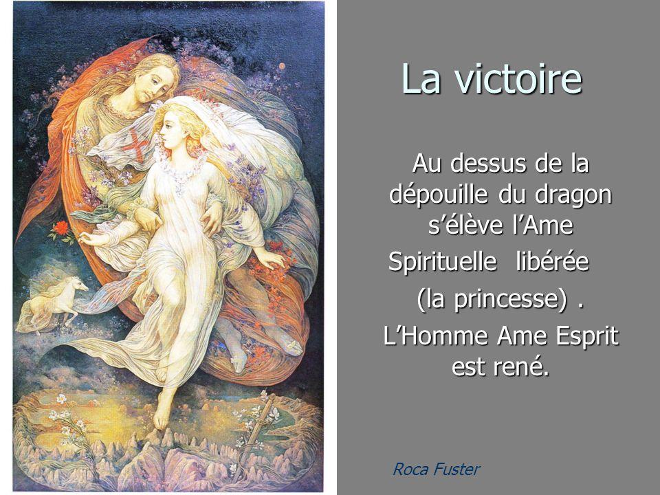 Roca Fuster La victoire Au dessus de la dépouille du dragon sélève lAme Spirituelle libérée (la princesse). LHomme Ame Esprit est rené.