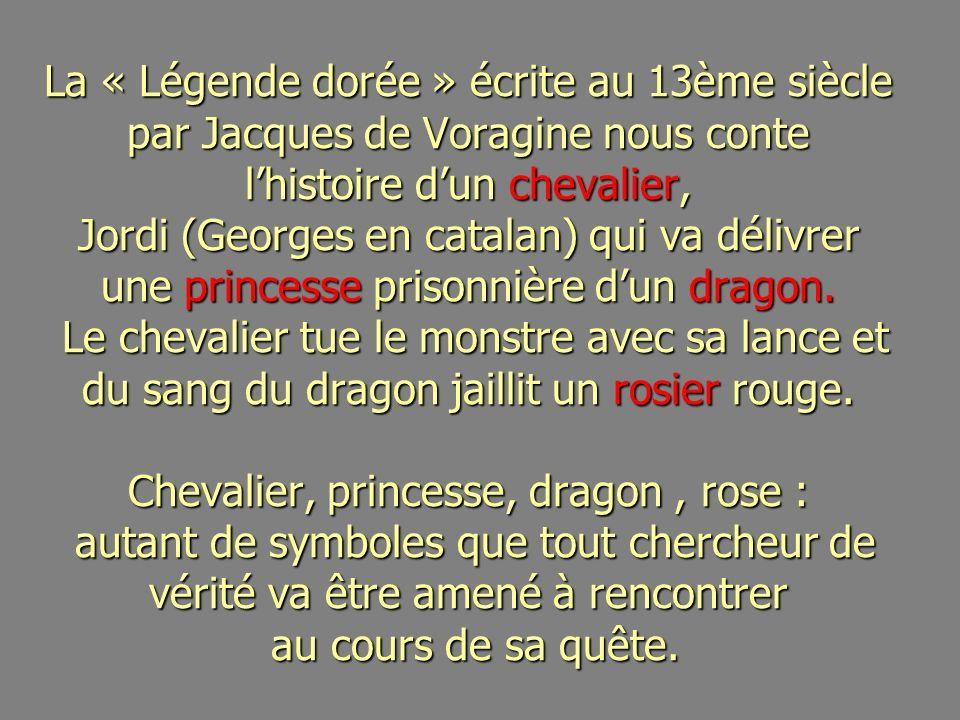 La « Légende dorée » écrite au 13ème siècle par Jacques de Voragine nous conte lhistoire dun chevalier, Jordi (Georges en catalan) qui va délivrer une