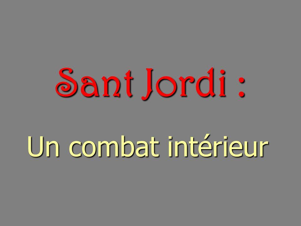 Sant Jordi : un combat intérieur Mercredi 22 avril 2009 à 20h30 (entrée libre) Hôtel Mercure 5 Cours Palmarole Perpignan Conférence publique