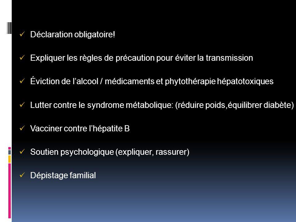 Déclaration obligatoire! Expliquer les règles de précaution pour éviter la transmission Éviction de lalcool / médicaments et phytothérapie hépatotoxiq
