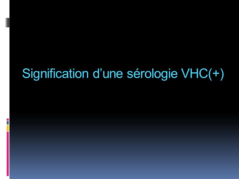 Y Y YYY Y Y Y Y HCV infecte les hépatocytes Protéines HCV exprimées à la surface des hépatocytes Production dAc par lhôte Détectables à partir 2-6 mois (fenêtre sérologique) Les Ac anti-VHC
