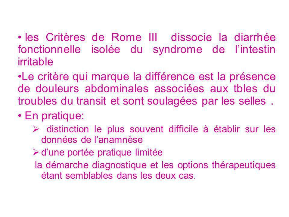 les Critères de Rome III dissocie la diarrhée fonctionnelle isolée du syndrome de lintestin irritable Le critère qui marque la différence est la prése