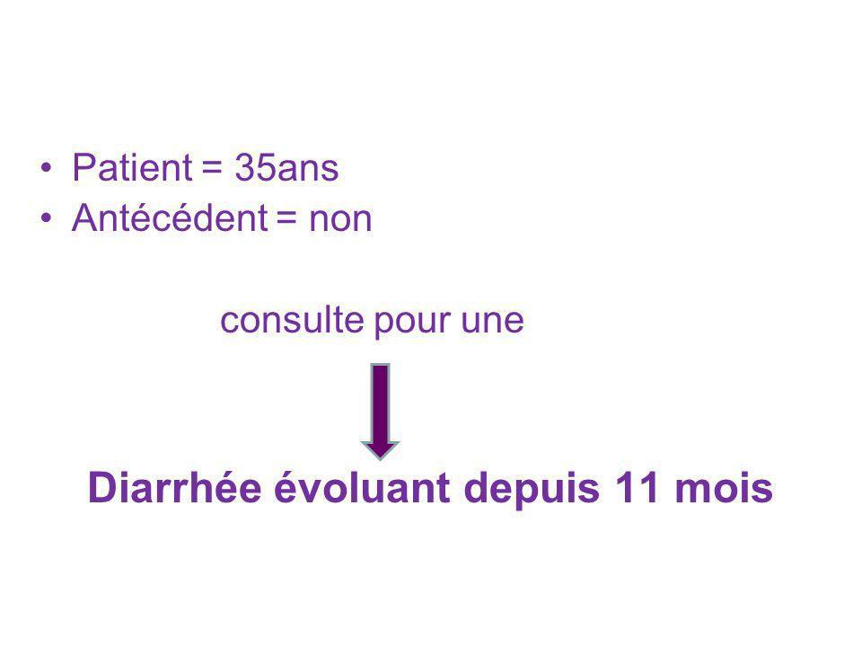 Patient = 35ans Antécédent = non consulte pour une Diarrhée évoluant depuis 11 mois