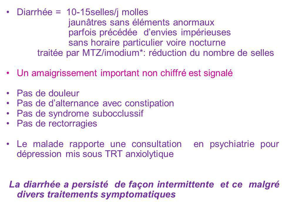 Diarrhée = 10-15selles/j molles jaunâtres sans éléments anormaux parfois précédée denvies impérieuses sans horaire particulier voire nocturne traitée