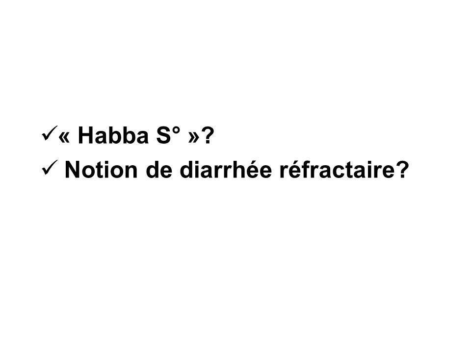« Habba S° »? Notion de diarrhée réfractaire?