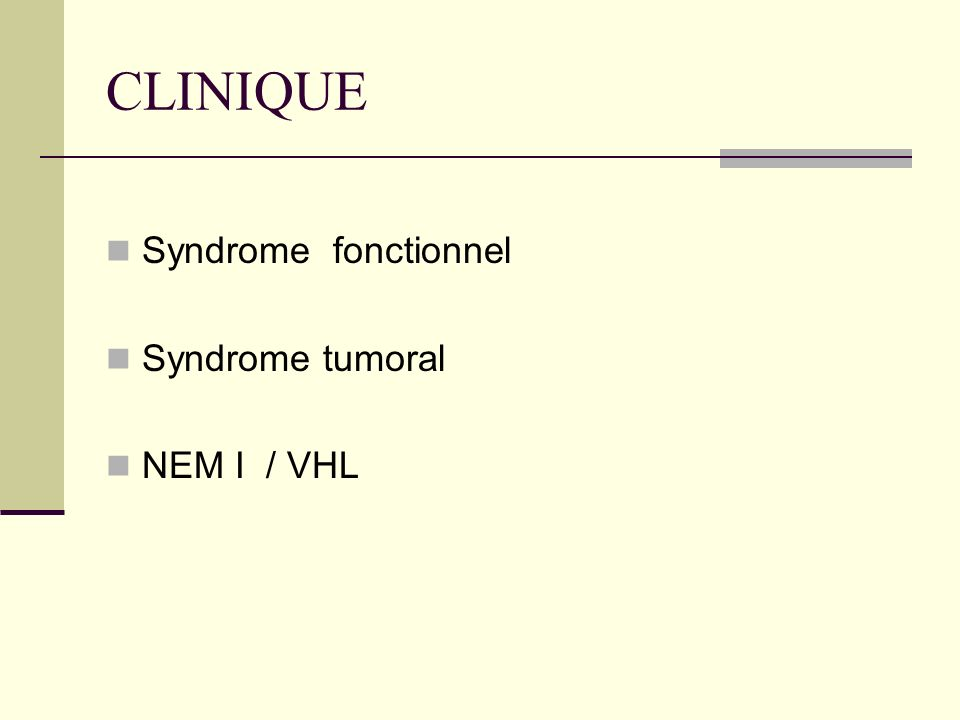 CLINIQUE Syndrome fonctionnel Syndrome tumoral NEM I / VHL