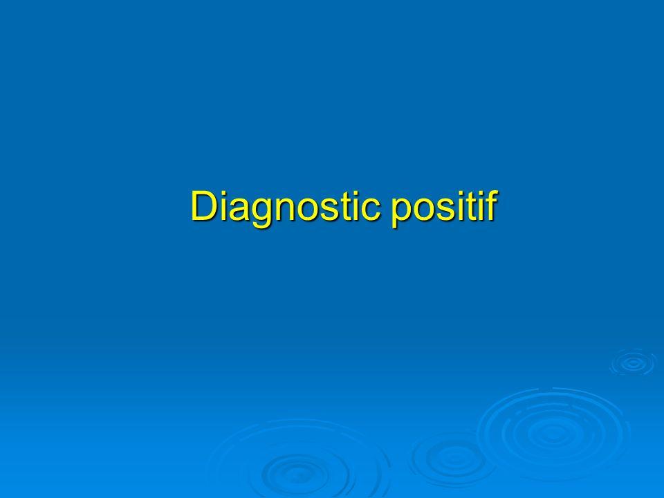 Diagnostic positif Diagnostic positif