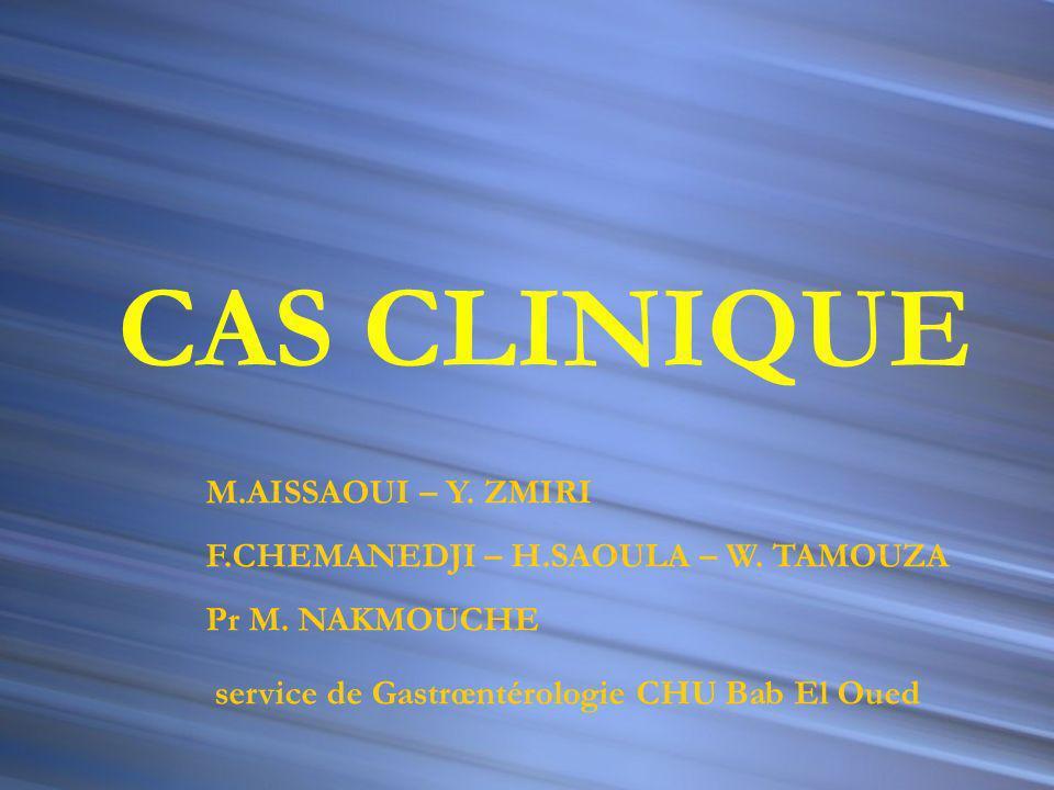 CAS CLINIQUE M.AISSAOUI – Y.ZMIRI F.CHEMANEDJI – H.SAOULA – W.