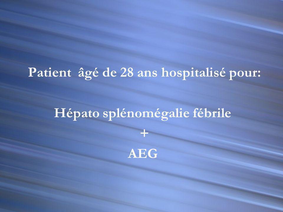 Patient âgé de 28 ans hospitalisé pour: Hépato splénomégalie fébrile + AEG