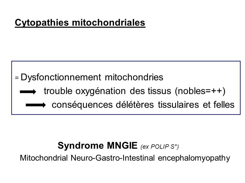 Cytopathies mitochondriales = Dysfonctionnement mitochondries trouble oxygénation des tissus (nobles=++) conséquences délétères tissulaires et felles