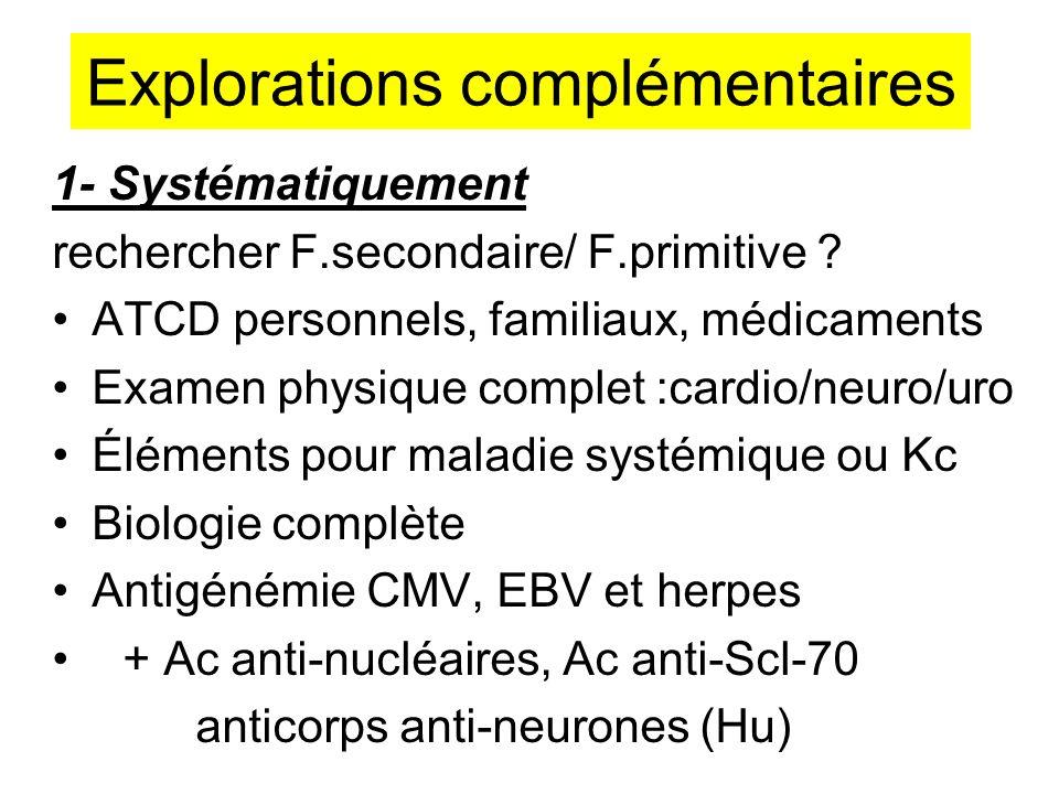 Explorations complémentaires 1- Systématiquement rechercher F.secondaire/ F.primitive ? ATCD personnels, familiaux, médicaments Examen physique comple