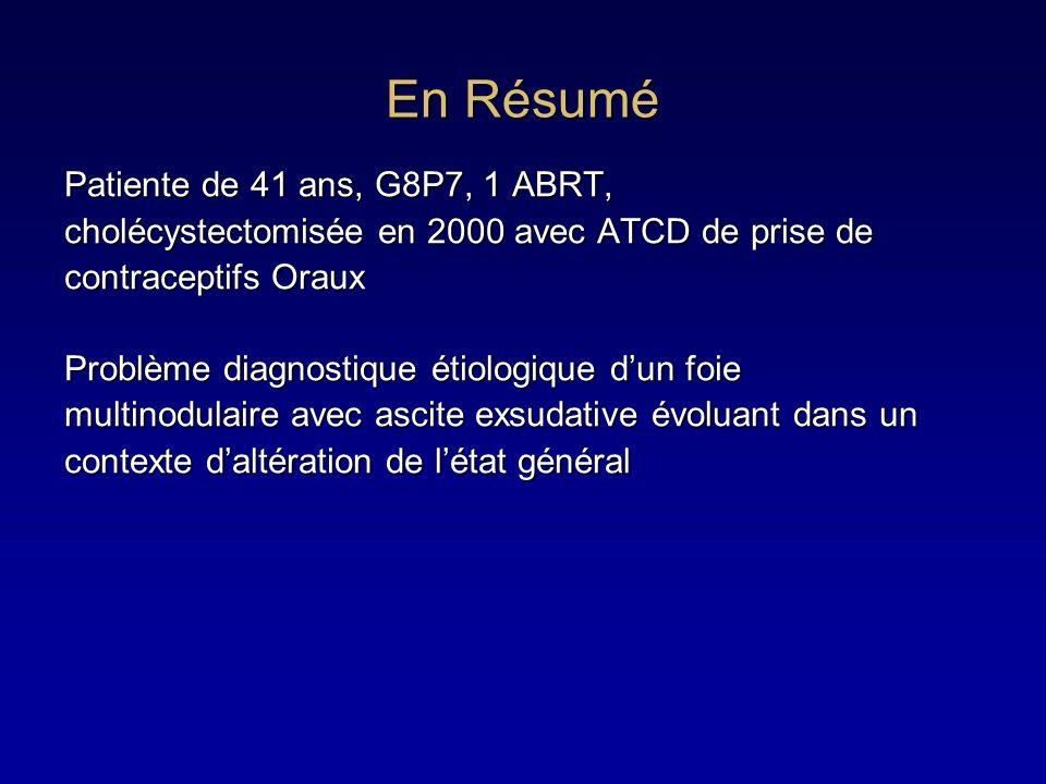 En Résumé Patiente de 41 ans, G8P7, 1 ABRT, cholécystectomisée en 2000 avec ATCD de prise de contraceptifs Oraux Problème diagnostique étiologique dun